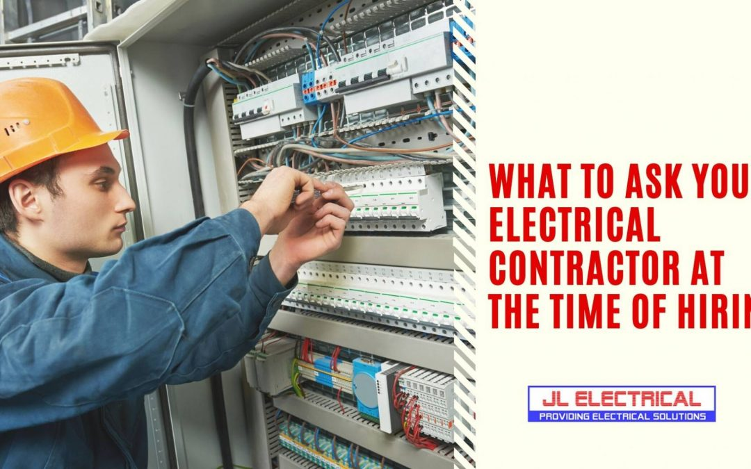 What to Ask Your Electrical Contractor at the Time of Hiring